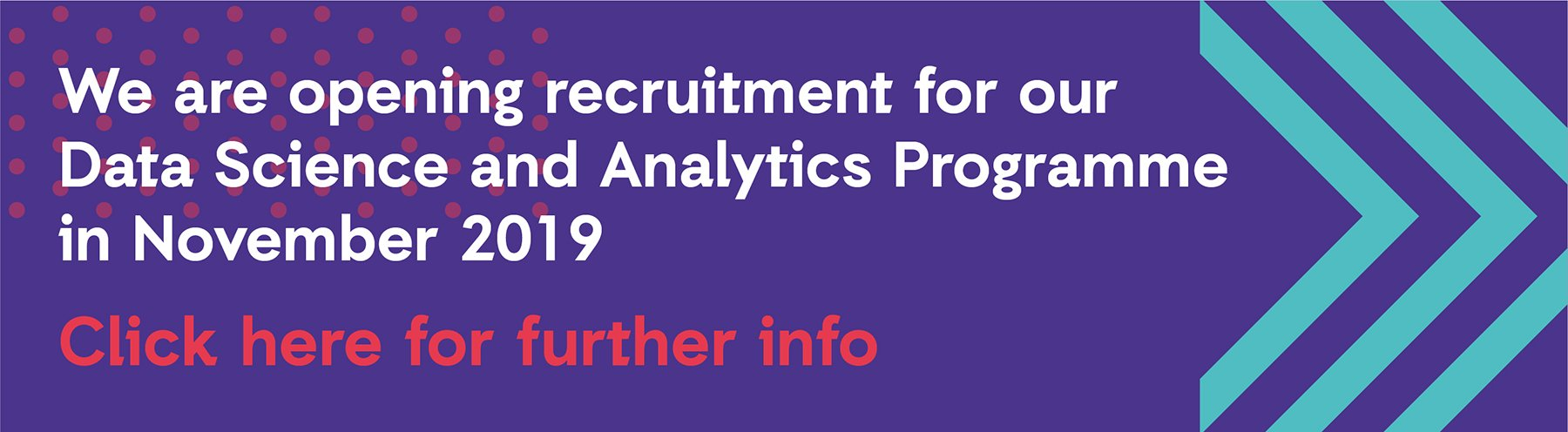 We are opening recruitment for our Data Science and Analytics Programme in November 2019